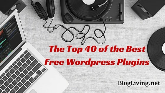 The Top 40 of the Best Free WordPress Plugins