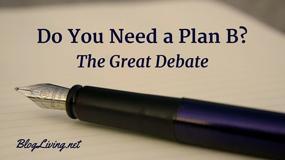 Do you Need a Plan B? The Great Debate