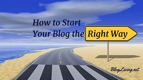 How to Start Your Blog the Right Way