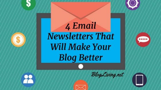 4 Email Newsletters That Will Make Your Blog Better